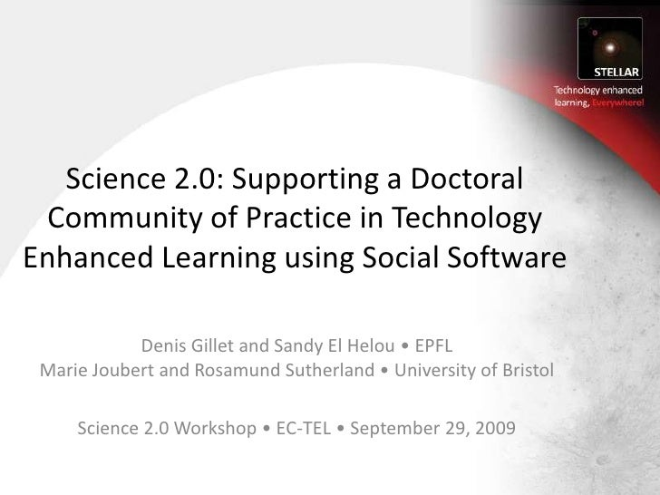 Science 2.0: Supporting a Doctoral Community of Practice in Technology Enhanced Learning using Social Software<br />Denis ...