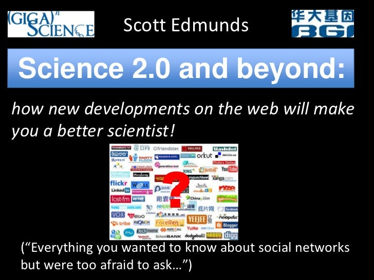 Scott Edmunds<br />Science 2.0 and beyond:<br />how new developments on the web will make you a better scientist!<br />?<b...