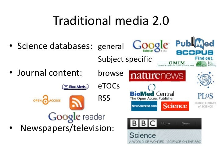 Traditional media 2.0<br />Science databases: general<br />Subject specific<br />Journal content:browse<br />eTOCs<br /...