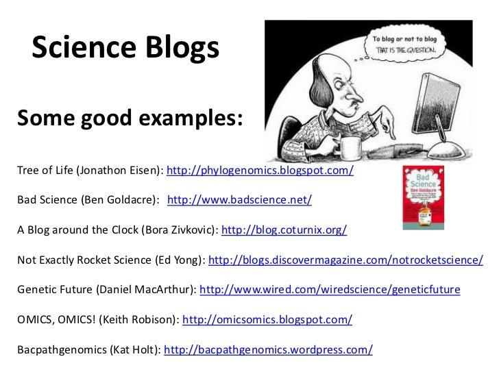 Science Blogs<br />Group blogs:<br />Open Helix (Genomics news): http://blog.openhelix.com/<br />Genomes Unzipped (Persona...