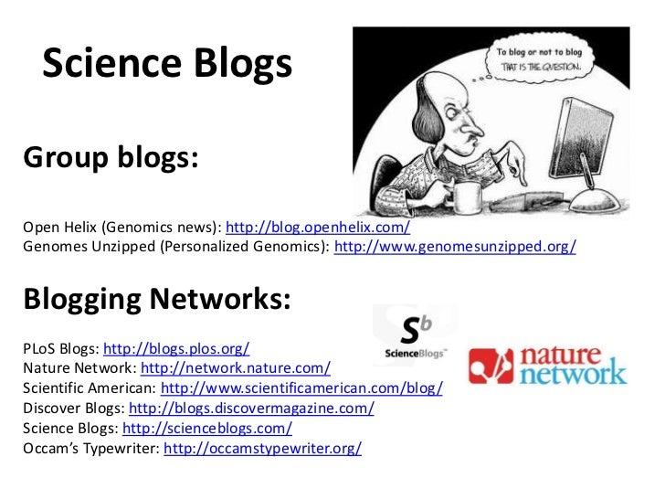 Science Blogs<br />Blog Aggregators:<br />Science Blogging: http://scienceblogging.org/<br />Research Blogging: http://res...