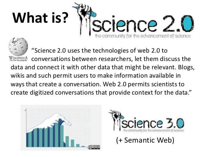 """What is?<br />""""Science 2.0 uses the technologies of web 2.0 to conversations between researchers, let them discuss t..."""
