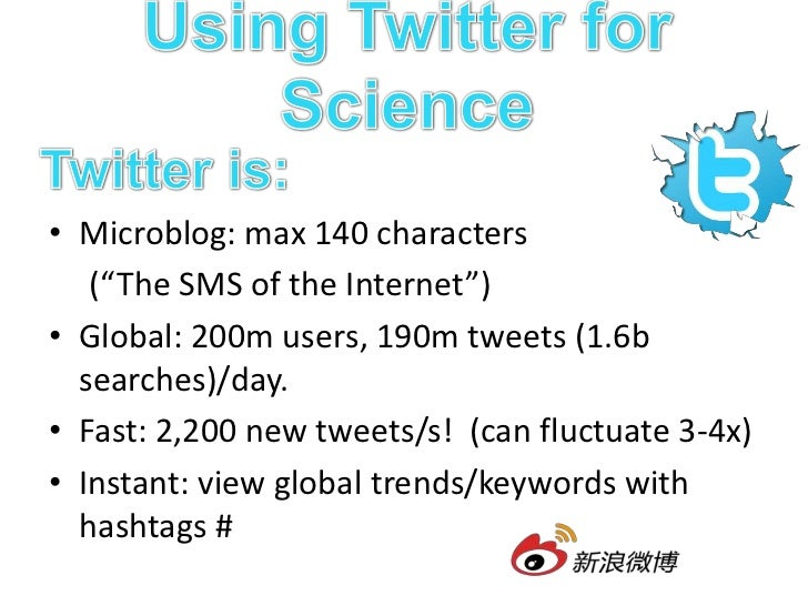Using Twitter for Science<br />Twitter is good for:<br />Eavesdropping: follow informative people to get information and l...
