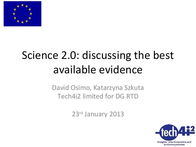 Science 2.0: discussing the best available evidence David Osimo, Katarzyna Szkuta Tech4i2 limited for DG RTD 23rd January ...
