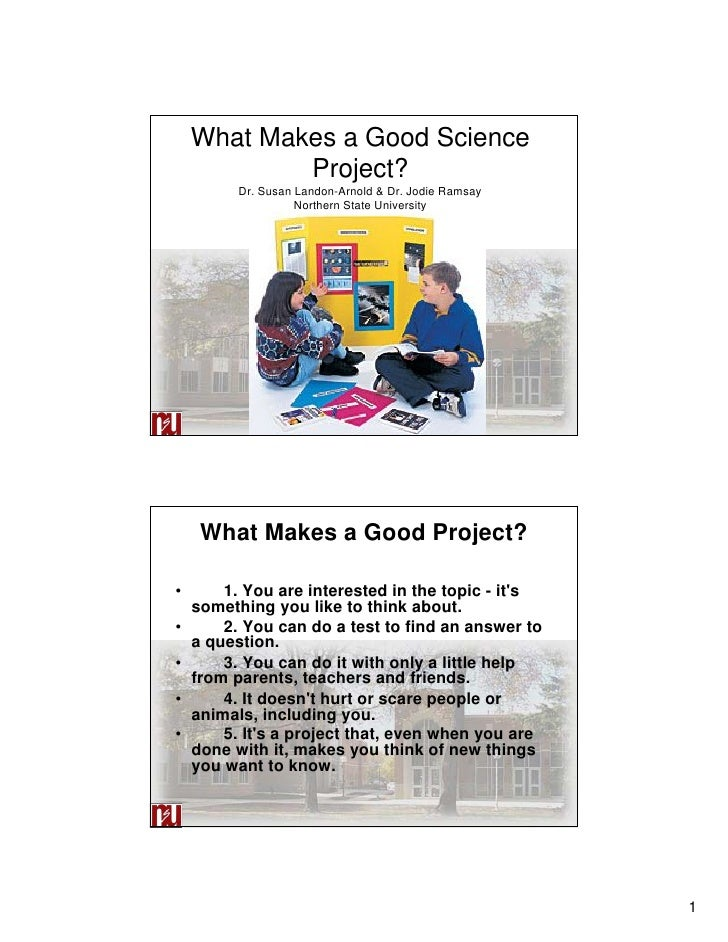 What Makes a Good Science             Project?           Dr. Susan Landon-Arnold & Dr. Jodie Ramsay                     No...