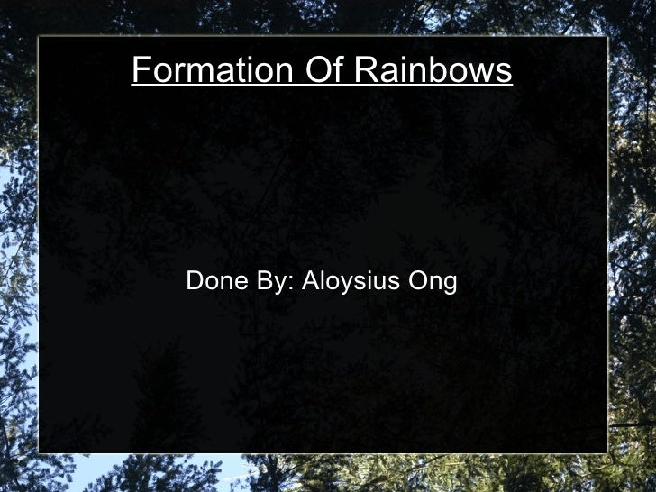 Formation Of Rainbows Done By: Aloysius Ong