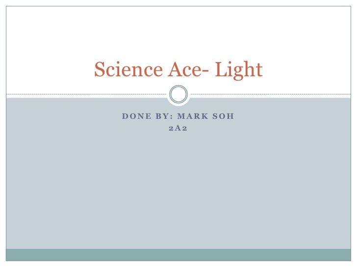Done by: Mark Soh<br />2A2<br />Science Ace- Light<br />