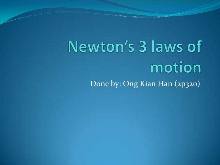 Newton's 3 laws of motion<br />Done by: Ong Kian Han (2p320)<br />