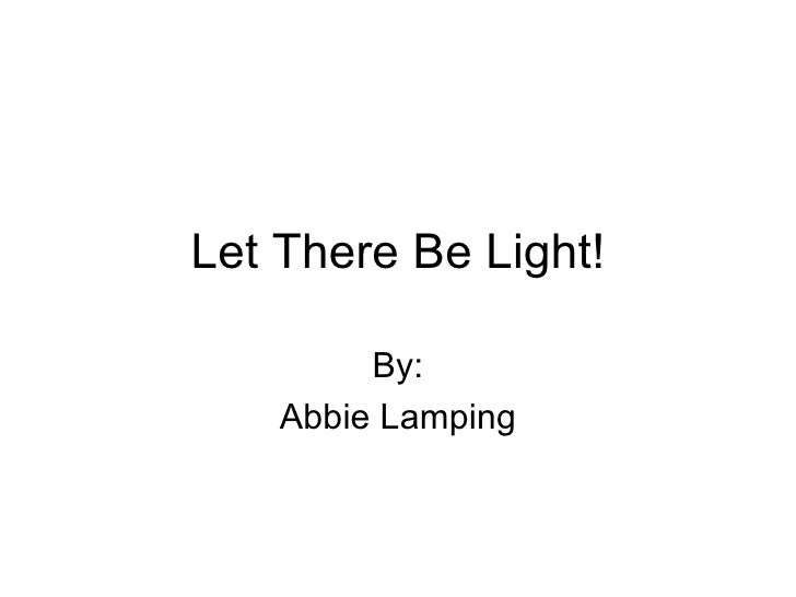 Let There Be Light! By: Abbie Lamping