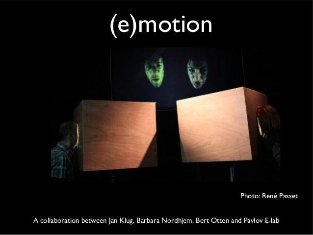 (e)motion A collaboration between Jan Klug, Barbara Nordhjem, Bert Otten and Pavlov E-lab Photo: René Passet