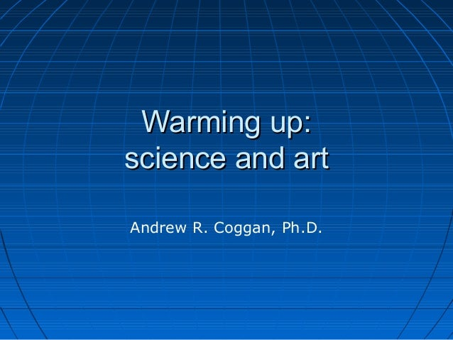 Warming up: science and art Andrew R. Coggan, Ph.D.