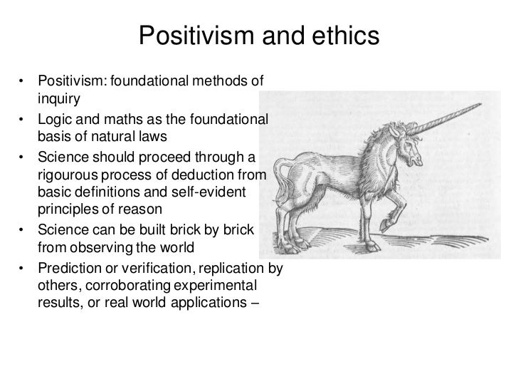 Positivism and ethics• Positivism: foundational methods of  inquiry• Logic and maths as the foundational  basis of natural...