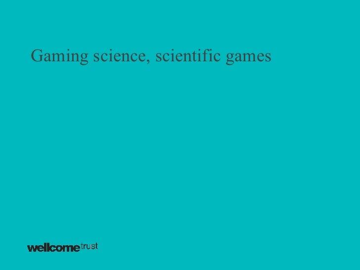 Gaming science, scientific games