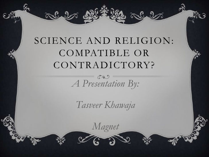 Science and Religion:Compatible or Contradictory?<br />A Presentation By:<br />Tasveer Khawaja<br />Magnet<br />