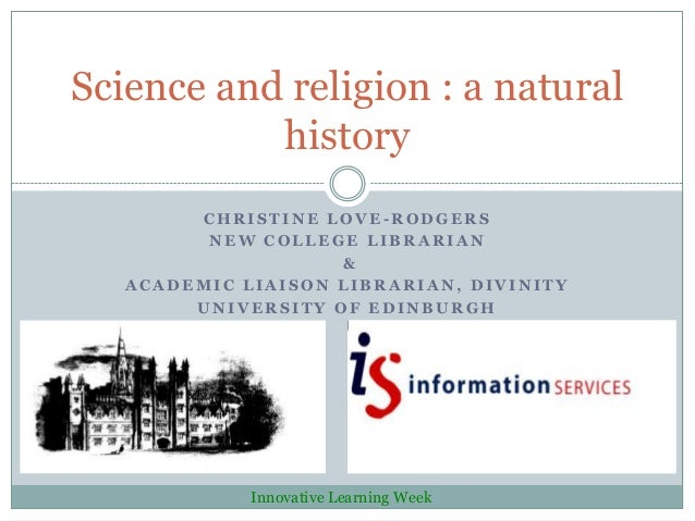 Science and religion : a natural           history        CHRISTINE LOVE-RODGERS         NEW COLLEGE LIBRARIAN            ...