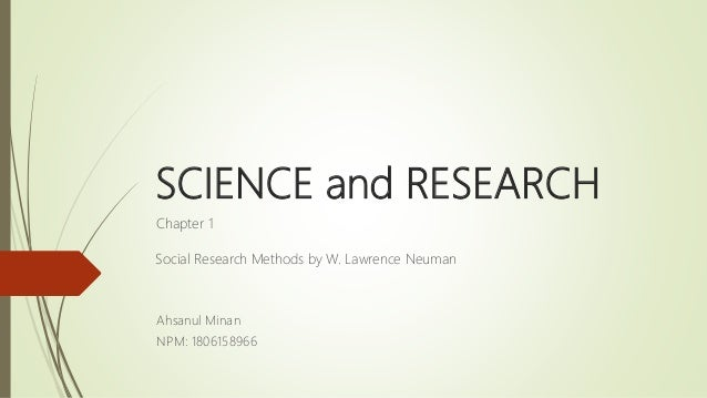 SCIENCE and RESEARCH Chapter 1 Ahsanul Minan NPM: 1806158966 Social Research Methods by W. Lawrence Neuman