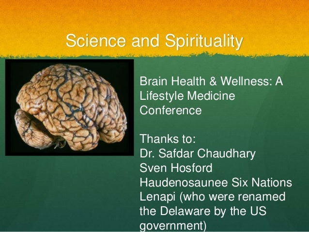 Science and Spirituality Brain Health & Wellness: A Lifestyle Medicine Conference Thanks to: Dr. Safdar Chaudhary Sven Hos...