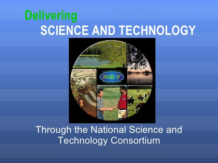 Delivering  SCIENCE AND TECHNOLOGY Through the National Science and Technology Consortium