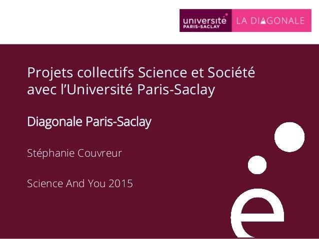 Projets collectifs Science et Société avec l'Université Paris-Saclay Diagonale Paris-Saclay Stéphanie Couvreur Science And...