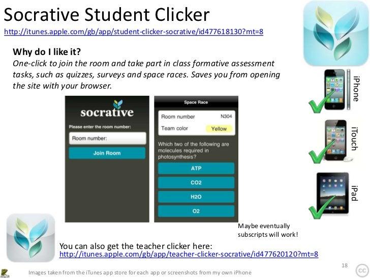 Socrative Student Clickerhttp://itunes.apple.com/gb/app/student-clicker-socrative/id477618130?mt=8  Why do I like it?  One...