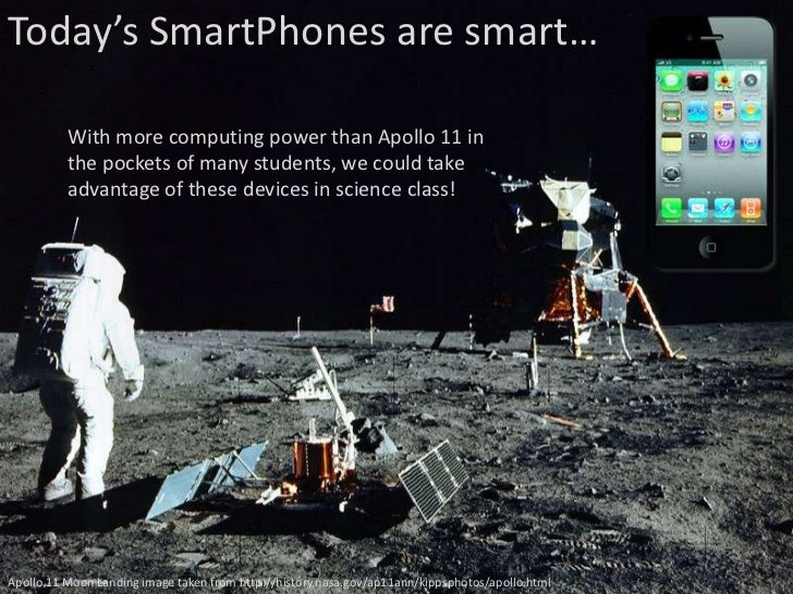 Today's SmartPhones are smart…          With more computing power than Apollo 11 in          the pockets of many students,...