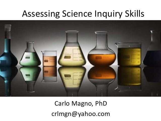 Assessing Science Inquiry Skills Carlo Magno, PhD crlmgn@yahoo.com