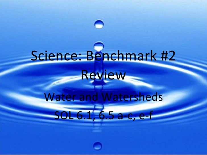 Science: Benchmark #2 Review Water and Watersheds SOL 6.1, 6.5 a-c, e-f