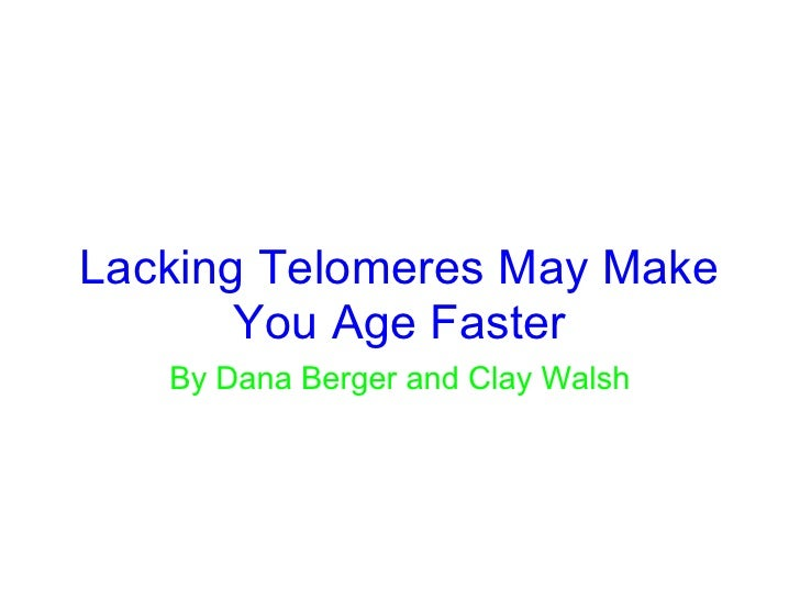 Lacking Telomeres May Make        You Age Faster    By Dana Berger and Clay Walsh