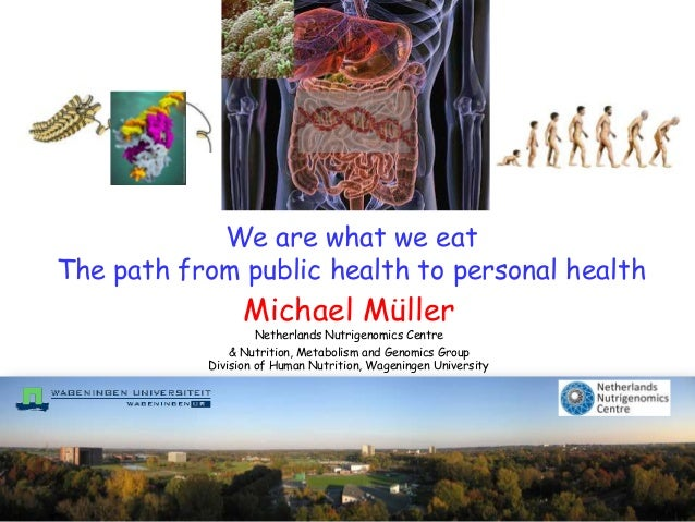 We are what we eatThe path from public health to personal health                 Michael Müller                    Netherl...