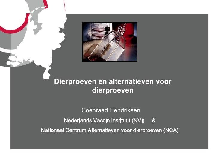 Dierproeven en alternatieven voor                dierproeven                  Coenraad Hendriksen          Nederlands Vacc...