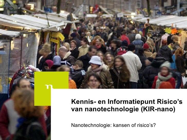 Kennis- en Informatiepunt Risico's van nanotechnologie (KIR-nano) Nanotechnologie: kansen of risico's?