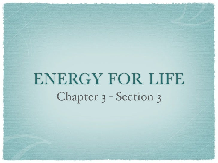ENERGY FOR LIFE  Chapter 3 - Section 3