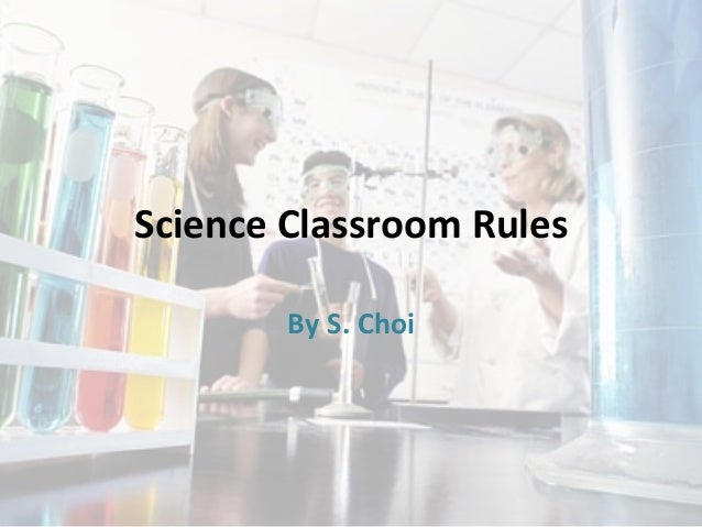 Science  Classroom  Rules   By  S.  Choi