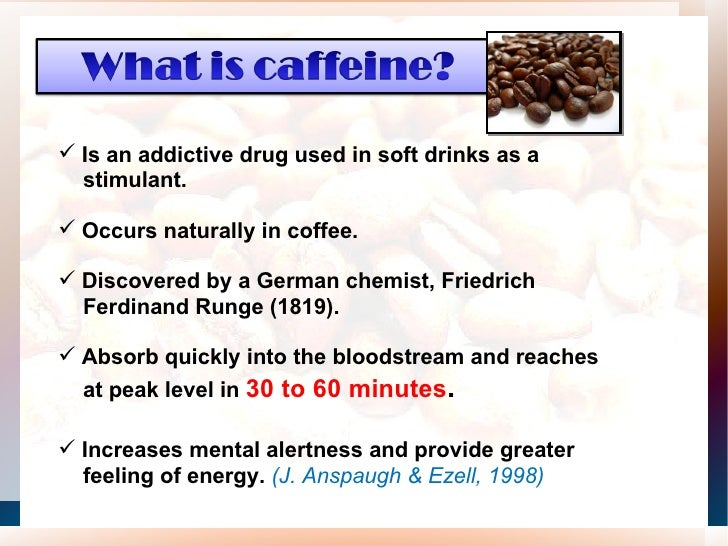 the effect of caffeine on body While caffeinated drinks may have a mild diuretic effect — meaning that they may cause the need to it's calorie-free, caffeine-free, inexpensive and readily.