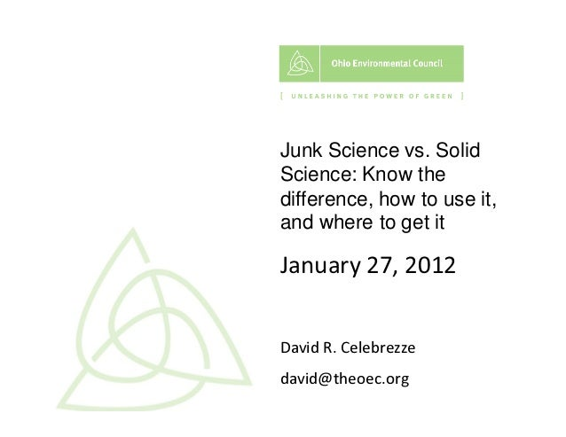 Ellen Junk Science vs. Solid Science: Know the difference, how to use it, and where to get it :ĂŶƵĂƌLJ Ϯϳ͕ ϮϬ ϭ Ϯ ĂǀŝĚ Z͘ Ğ...