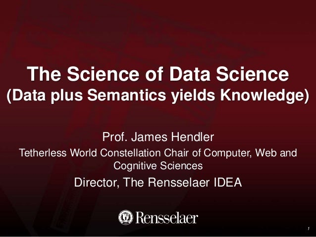 The Science of Data Science (Data plus Semantics yields Knowledge) Prof. James Hendler Tetherless World Constellation Chai...