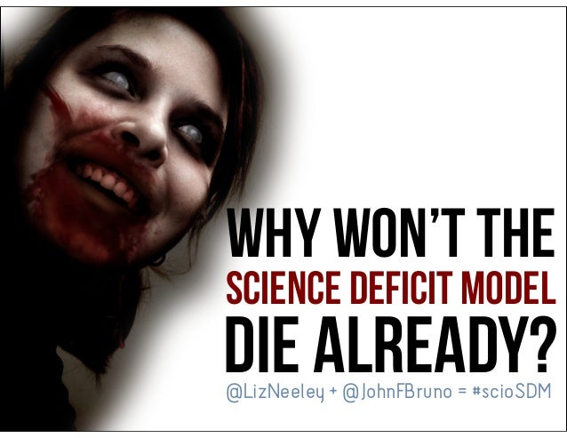 Why won't the science deficit model DIE ALREADY?@LizNeeley + @JohnFBruno = #scioSDM