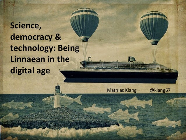 Science,democracy &technology: BeingLinnaean in thedigital age                    Mathias Klang   @klang67