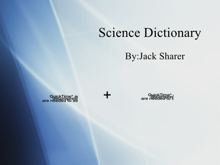 Science Dictionary By:Jack Sharer +