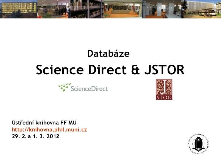 Databáze   Science Direct  & JSTOR Ústřední knihovna FF MU http://kniho vna .phil.muni.cz 29 .   2.  a 1.  3. 20 1 2