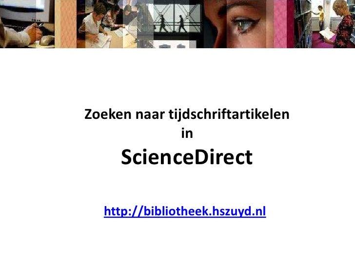 Zoeken naar tijdschriftartikelen<br />in<br />ScienceDirect<br />http://bibliotheek.hszuyd.nl<br />
