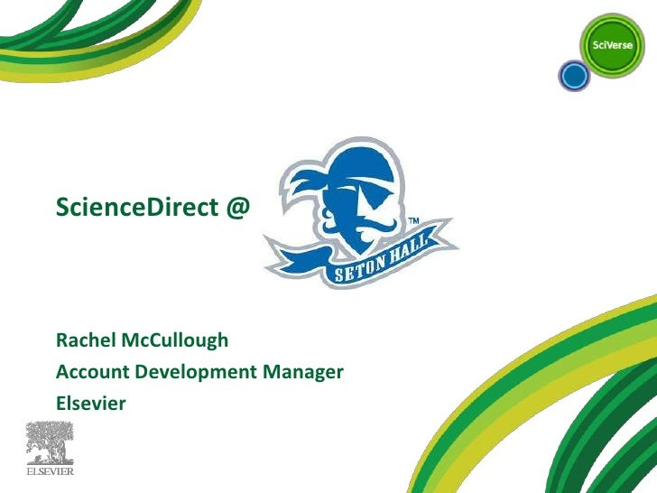 ScienceDirect @<br />Rachel McCullough<br />Account Development Manager<br />Elsevier<br />