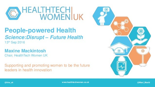 People-powered Health Science:Disrupt – Future Health 13th Sep 2016 Maxine Mackintosh Chair, HealthTech Women UK Supportin...