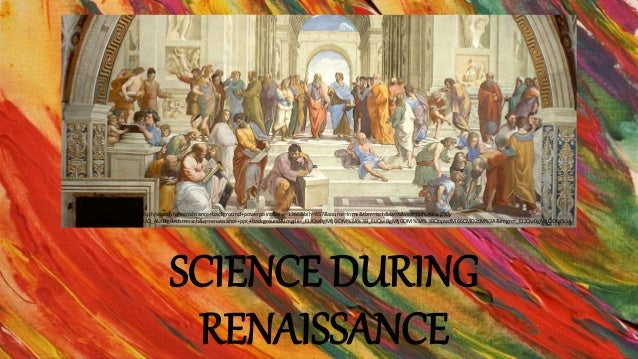 scientific thinking during renaissance era Basic ideas of the renaissance also, renaissance thinking and artistic practices did not many great works of art and architecture were created during this.