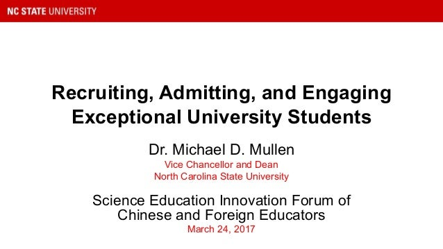 Recruiting, Admitting, and Engaging Exceptional University Students Dr. Michael D. Mullen Vice Chancellor and Dean North C...