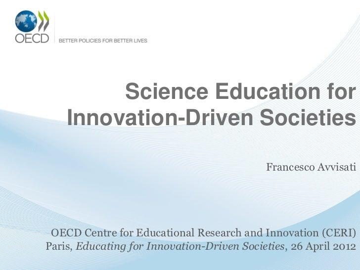 Science Education for    Innovation-Driven Societies                                            Francesco Avvisati OECD Ce...