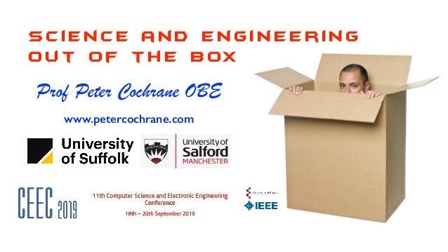 S c i e n c e a n d E n g i n e e r i n g o ut o f t h e BOX Peter Cochrane Prof Peter Cochrane OBE www.petercochrane.com