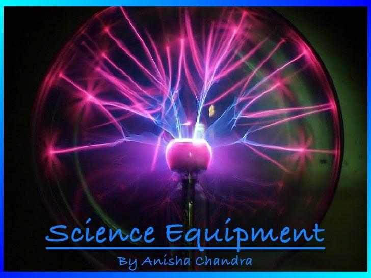 Science Equipment    By Anisha Chandra