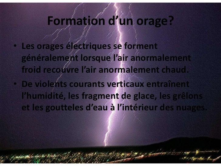Formation d'un orage?<br />Les orages électriques se forment généralement lorsque l'air anormalement froid recouvre l'air ...