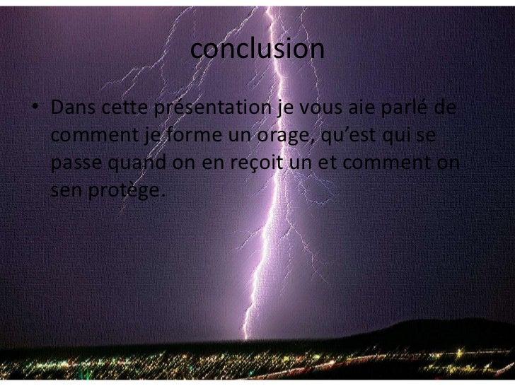conclusion<br />Dans cette présentation je vous aie parlé de comment je forme un orage, qu'est qui se passe quand on en re...